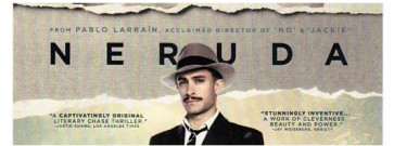 """Politics and Poetry. FILM REVIEW:  """"Neruda"""" by Guillermo Calderon, directed by Pablo Larrain"""